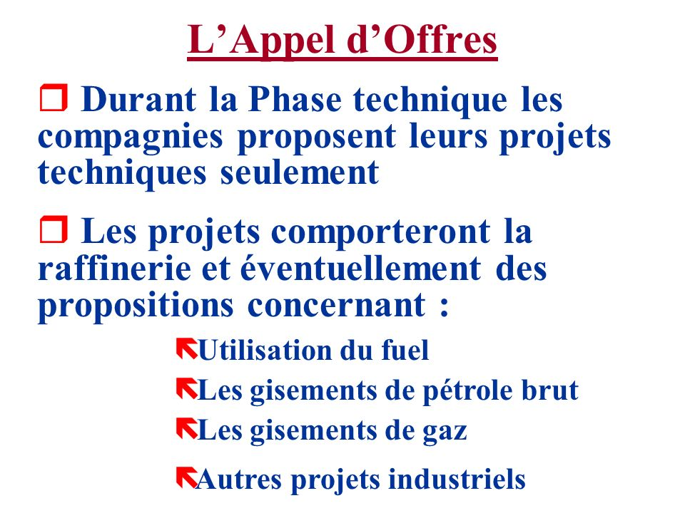 L'Appel d'Offres Durant la Phase technique les compagnies proposent leurs projets techniques seulement.