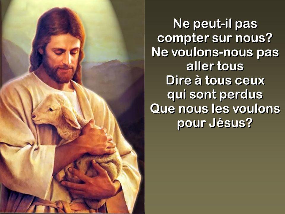 qui sont perdus Que nous les voulons pour Jésus