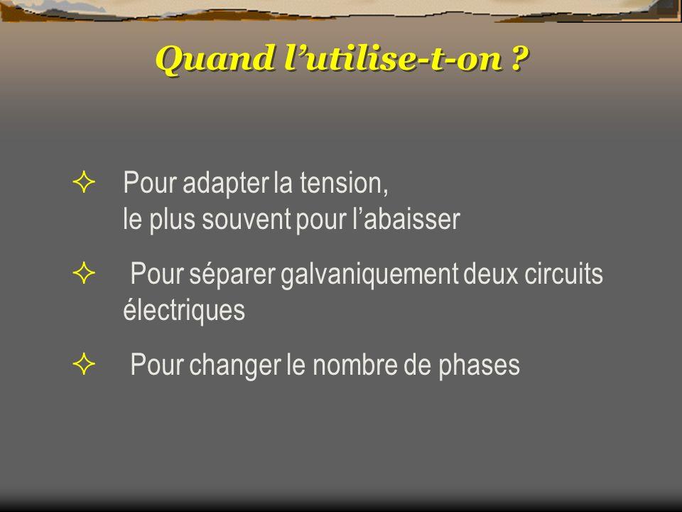 Quand l'utilise-t-on Pour adapter la tension, le plus souvent pour l'abaisser. Pour séparer galvaniquement deux circuits électriques.