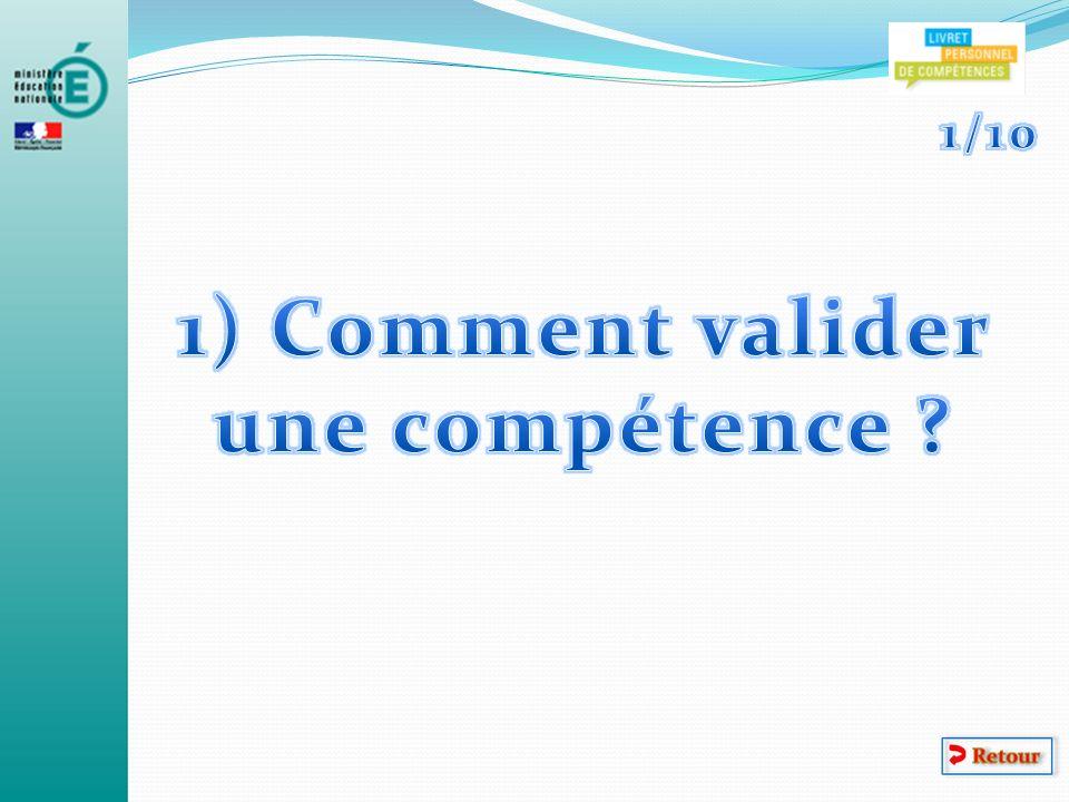1) Comment valider une compétence