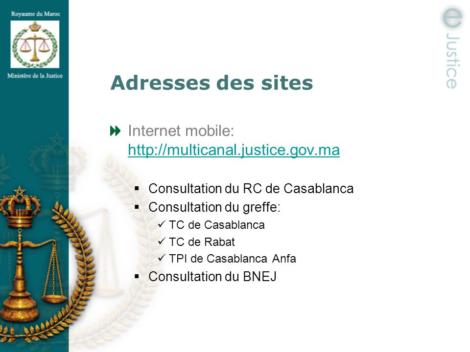 Adresses des sites Internet mobile: http://multicanal.justice.gov.ma