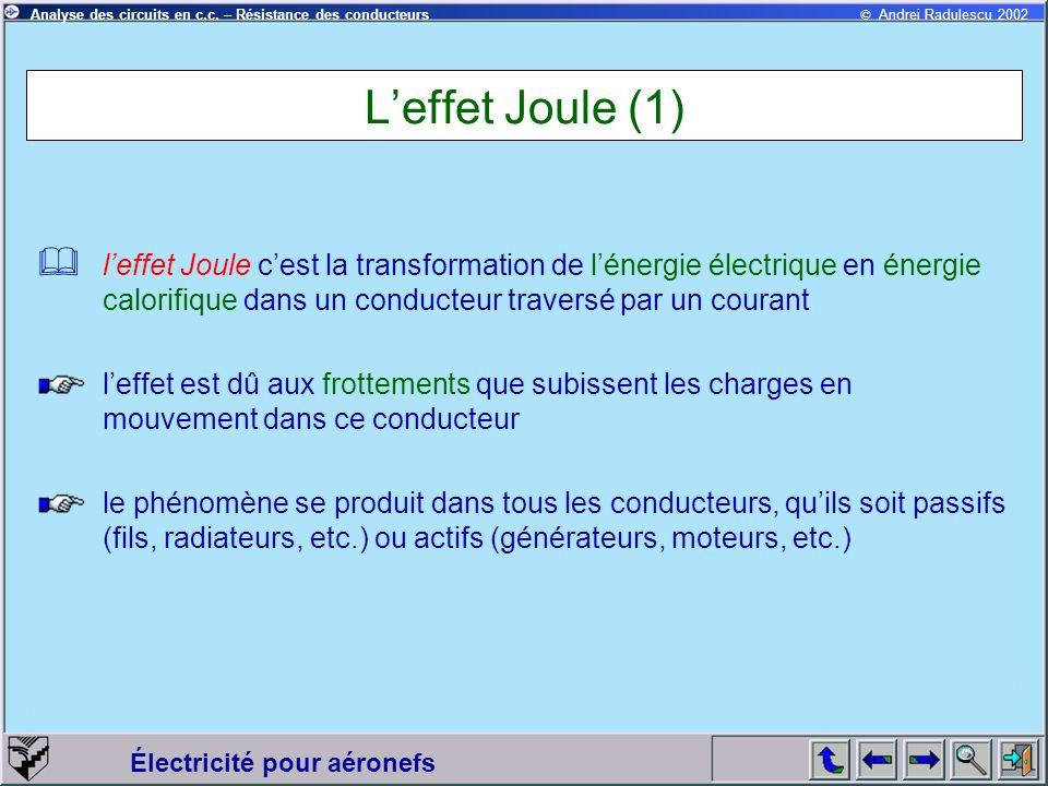 L'effet Joule (1) l'effet Joule c'est la transformation de l'énergie électrique en énergie calorifique dans un conducteur traversé par un courant.
