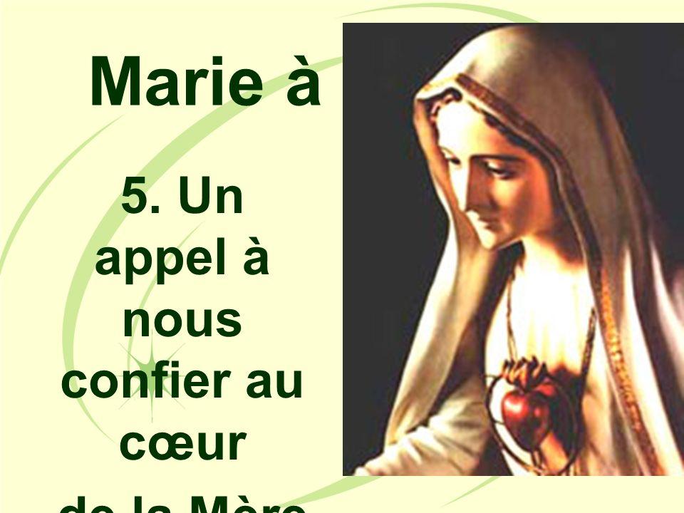 5. Un appel à nous confier au cœur de la Mère