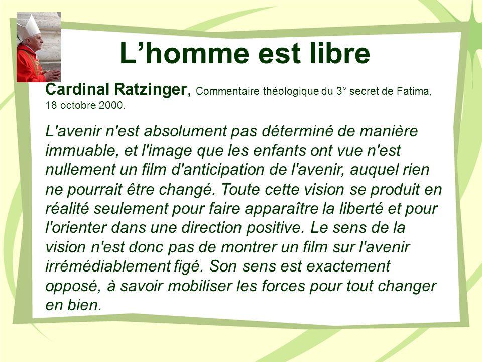 L'homme est libre Cardinal Ratzinger, Commentaire théologique du 3° secret de Fatima, 18 octobre 2000.