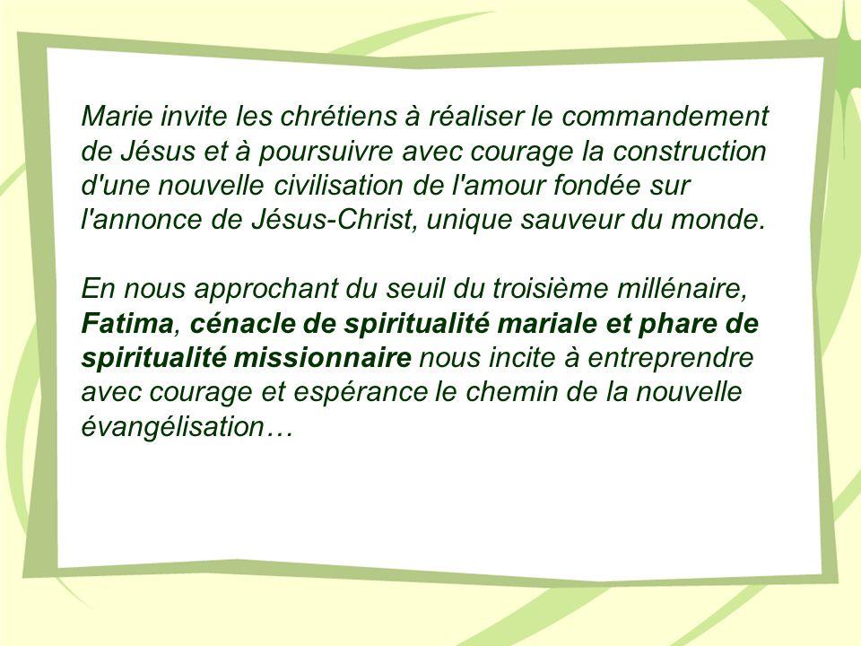 Marie invite les chrétiens à réaliser le commandement de Jésus et à poursuivre avec courage la construction d une nouvelle civilisation de l amour fondée sur l annonce de Jésus-Christ, unique sauveur du monde.