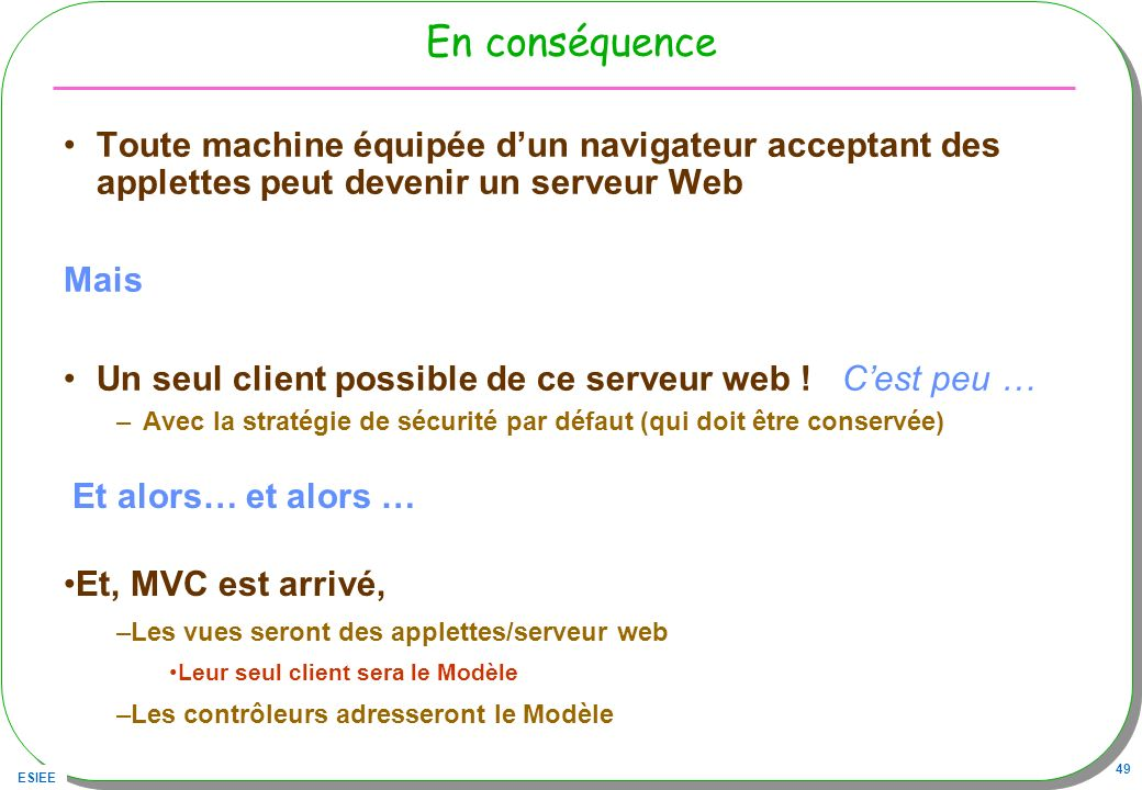 En conséquence Toute machine équipée d'un navigateur acceptant des applettes peut devenir un serveur Web.