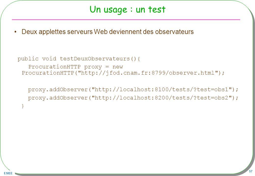 Un usage : un test Deux applettes serveurs Web deviennent des observateurs. public void testDeuxObservateurs(){