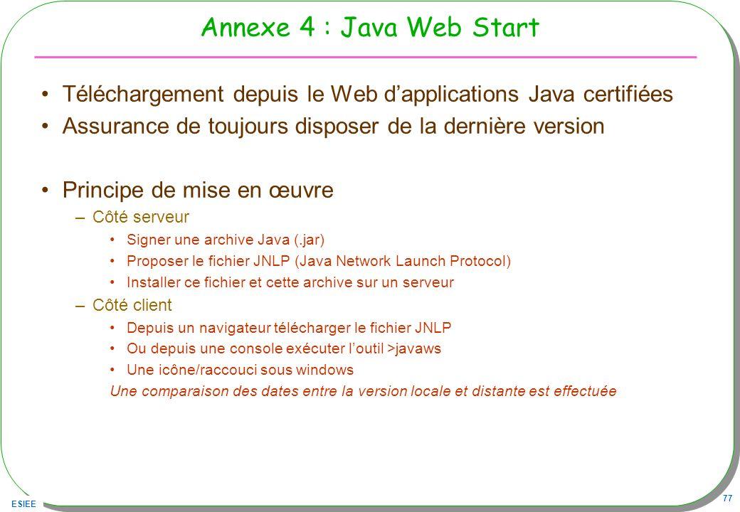 Annexe 4 : Java Web Start Téléchargement depuis le Web d'applications Java certifiées. Assurance de toujours disposer de la dernière version.