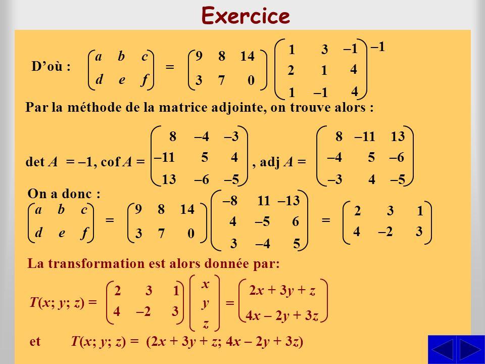 T(1; 2; 1) = (9; 3), T(3; 1; –1) = (8; 7) et T(–1; 4; 4) = (14; 0)