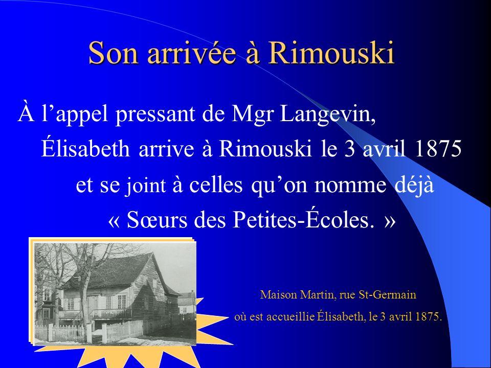 Son arrivée à Rimouski À l'appel pressant de Mgr Langevin,