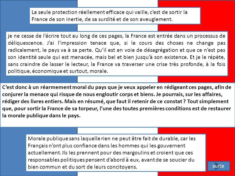La seule protection réellement efficace qui vaille, c'est de sortir la France de son inertie, de sa surdité et de son aveuglement.