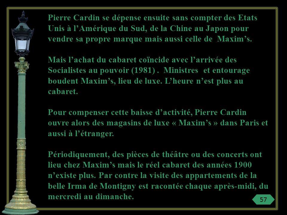 Pierre Cardin se dépense ensuite sans compter des Etats Unis à l'Amérique du Sud, de la Chine au Japon pour vendre sa propre marque mais aussi celle de Maxim's.