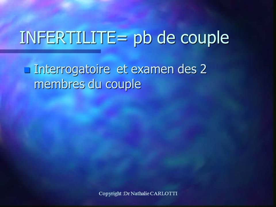 INFERTILITE= pb de couple