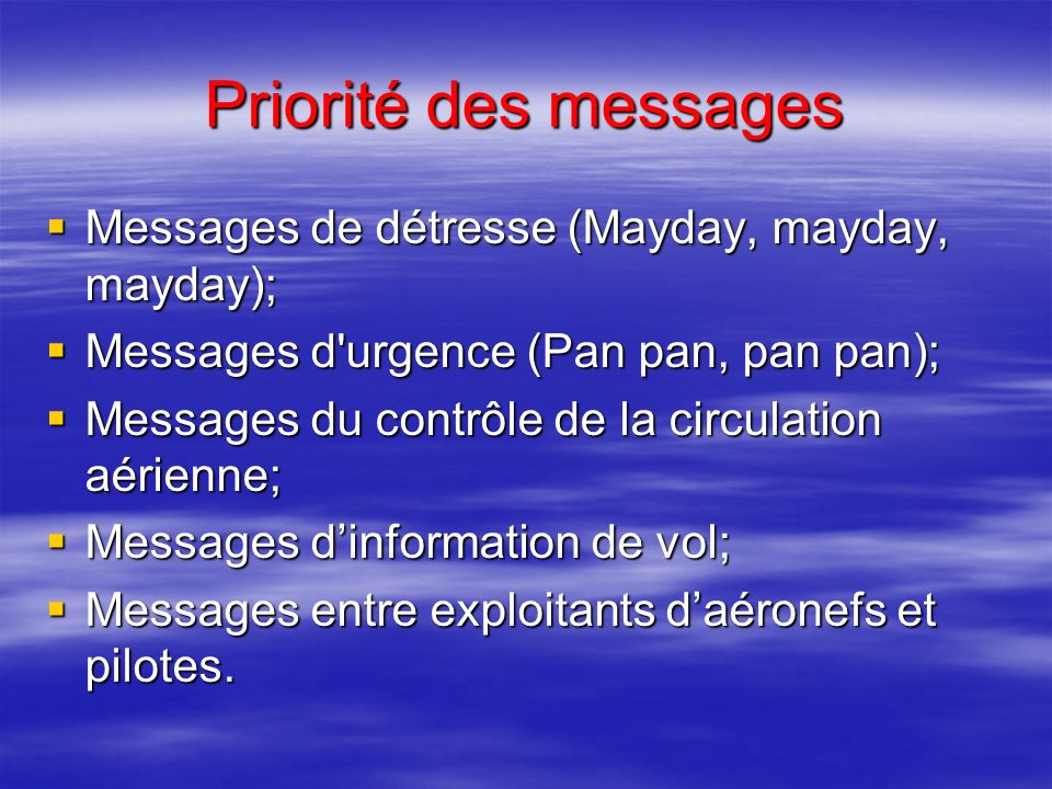 Priorité des messages Messages de détresse (Mayday, mayday, mayday);