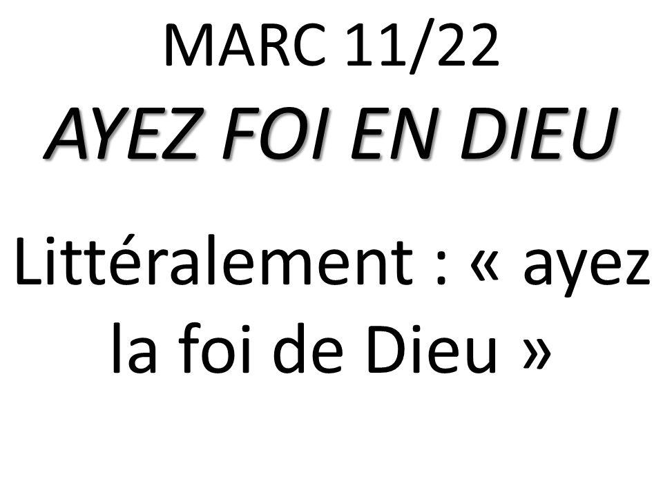 Littéralement : « ayez la foi de Dieu »