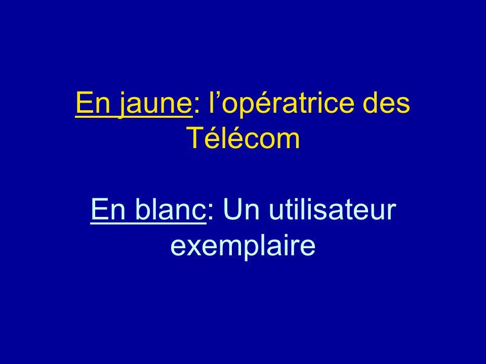 En jaune: l'opératrice des Télécom En blanc: Un utilisateur exemplaire
