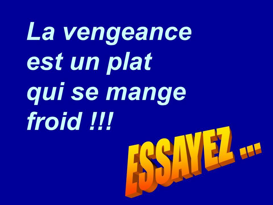 La vengeance est un plat qui se mange froid !!!