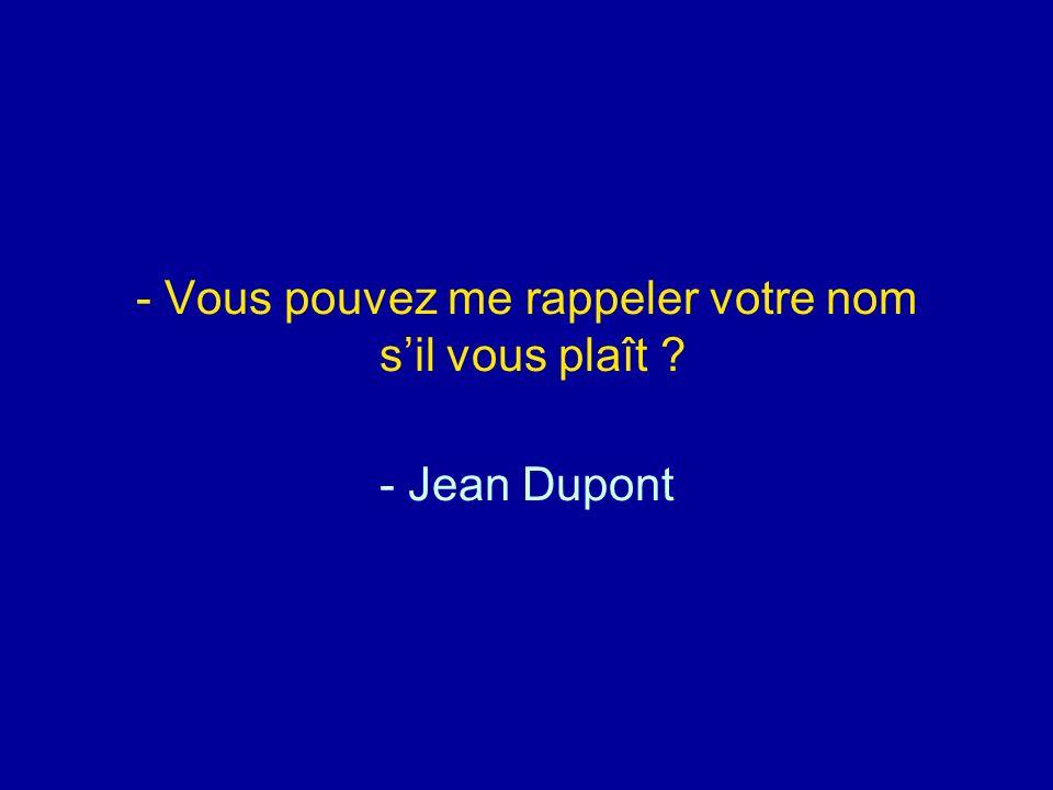 Vous pouvez me rappeler votre nom s'il vous plaît - Jean Dupont