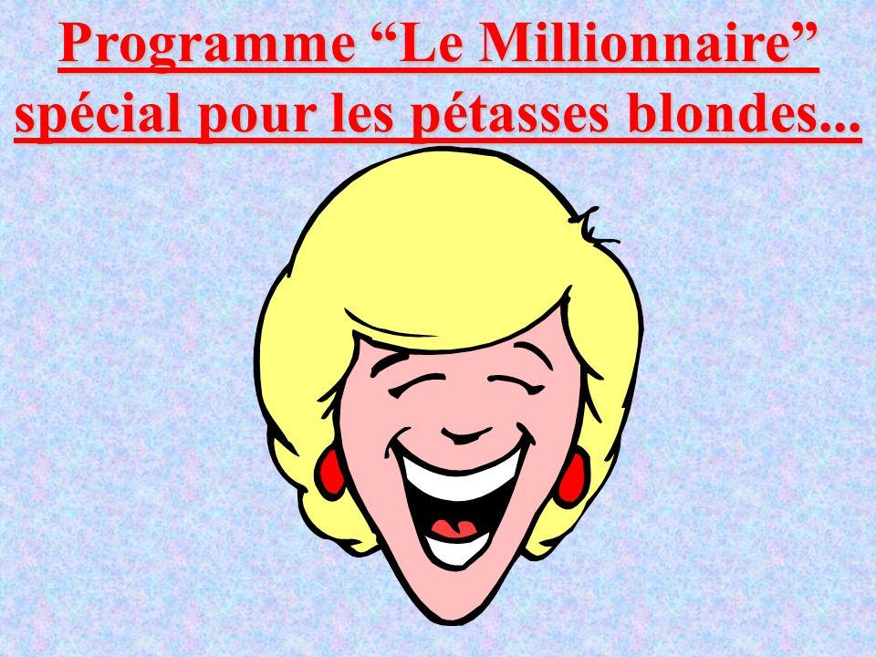 Programme Le Millionnaire spécial pour les pétasses blondes...