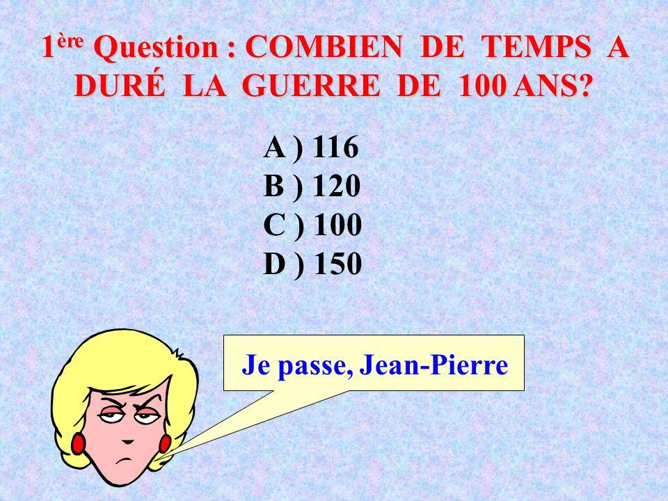 1ère Question : COMBIEN DE TEMPS A DURÉ LA GUERRE DE 100 ANS