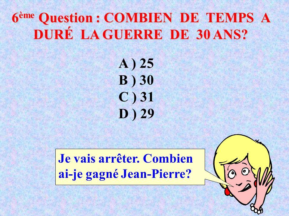 6ème Question : COMBIEN DE TEMPS A DURÉ LA GUERRE DE 30 ANS