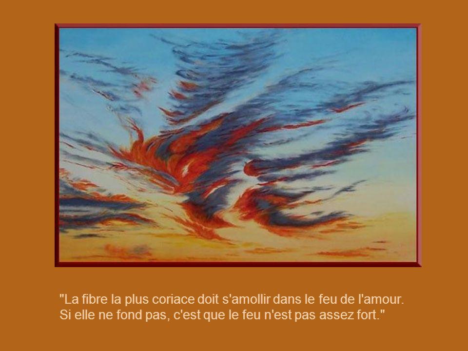La fibre la plus coriace doit s amollir dans le feu de l amour