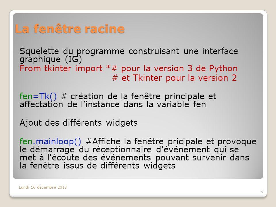 La fenêtre racine Squelette du programme construisant une interface graphique (IG) From tkinter import *# pour la version 3 de Python.