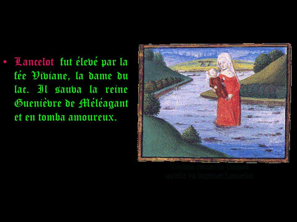 Lancelot fut élevé par la fée Viviane, la dame du lac