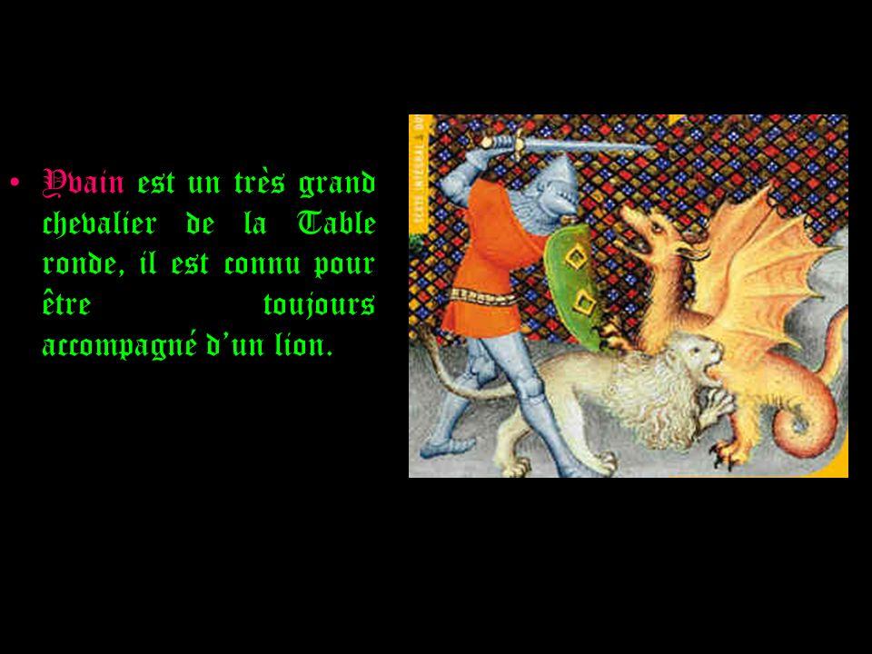 Yvain est un très grand chevalier de la Table ronde, il est connu pour être toujours accompagné d'un lion.