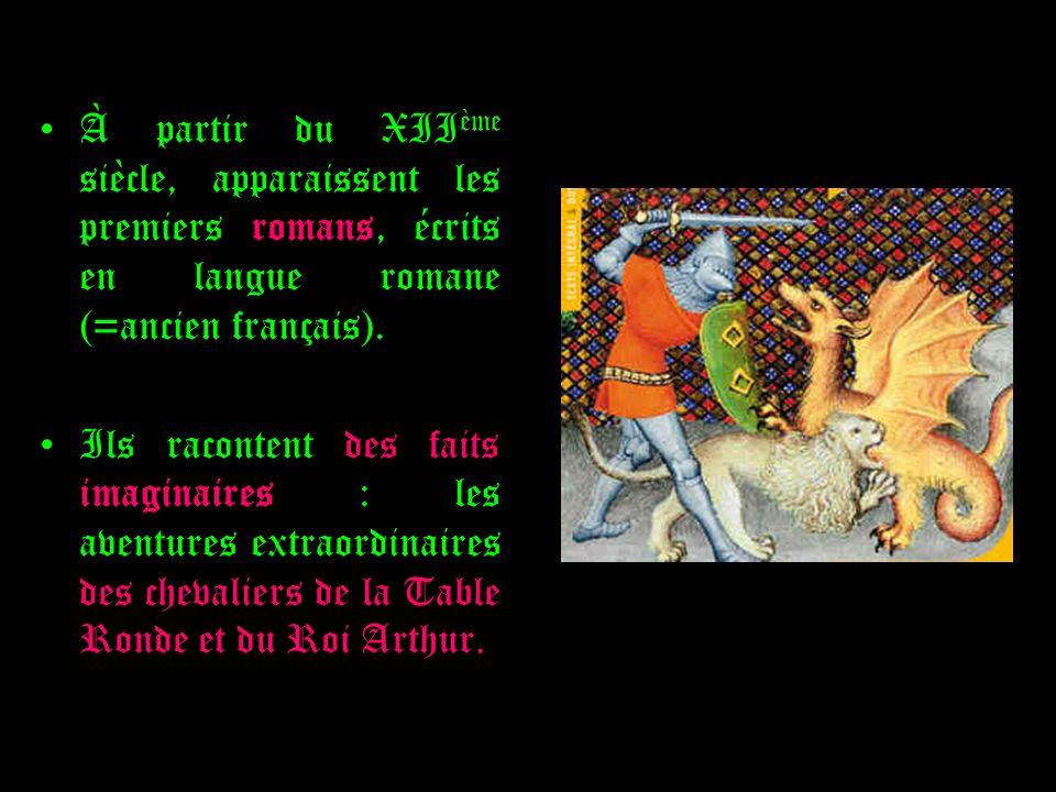 À partir du XIIème siècle, apparaissent les premiers romans, écrits en langue romane (=ancien français).