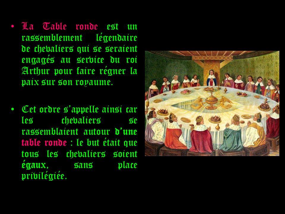 La Table ronde est un rassemblement légendaire de chevaliers qui se seraient engagés au service du roi Arthur pour faire régner la paix sur son royaume.