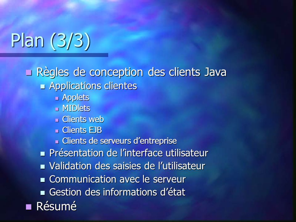 Plan (3/3) Règles de conception des clients Java Résumé