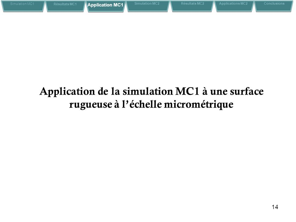 Simulation MC1 Résultats MC1. Application MC1. Simulation MC2. Résultats MC2. Applications MC2.