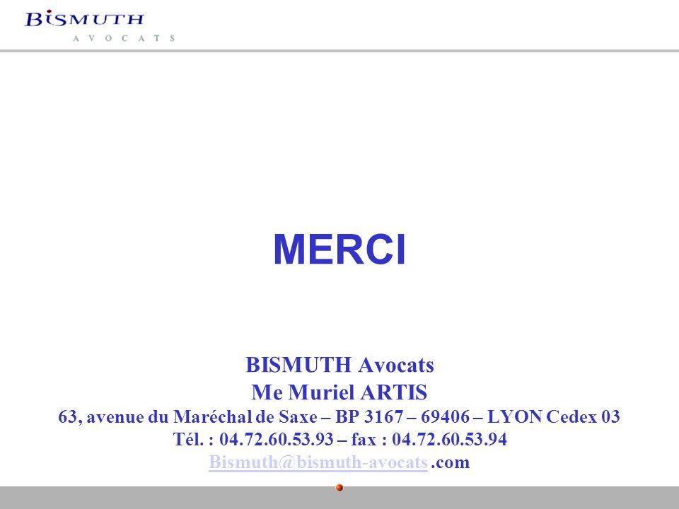 MERCI BISMUTH Avocats Me Muriel ARTIS 63, avenue du Maréchal de Saxe – BP 3167 – 69406 – LYON Cedex 03 Tél. : 04.72.60.53.93 – fax : 04.72.60.53.94 Bismuth@bismuth-avocats .com