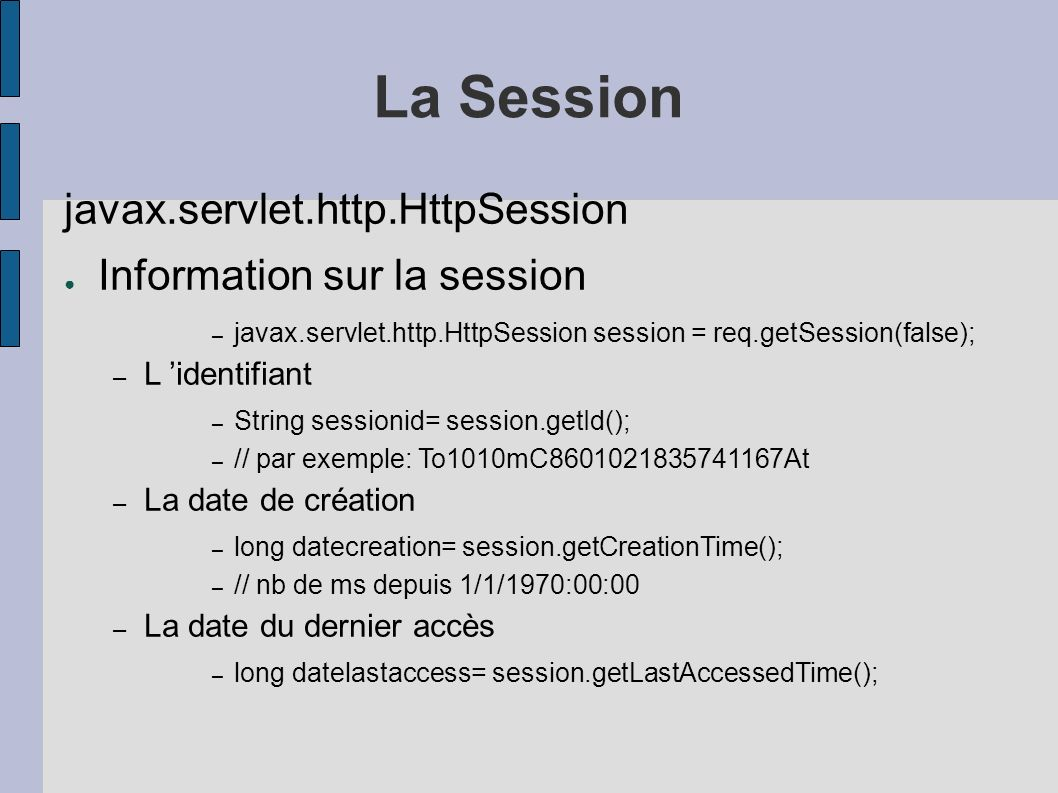 La Session javax.servlet.http.HttpSession Information sur la session