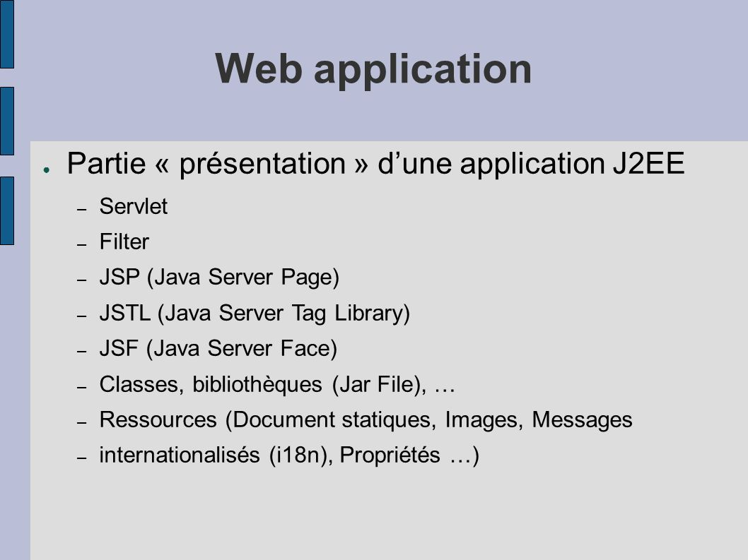 Web application Partie « présentation » d'une application J2EE Servlet