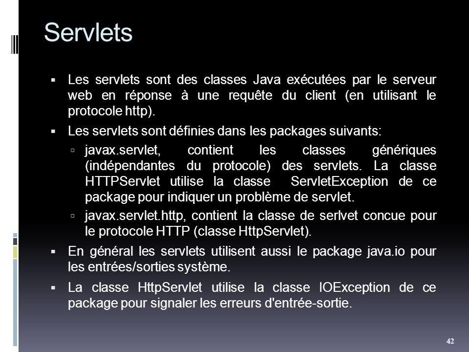 Servlets Les servlets sont des classes Java exécutées par le serveur web en réponse à une requête du client (en utilisant le protocole http).