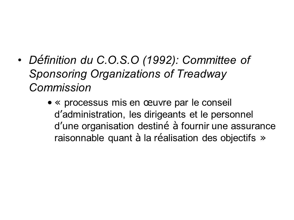 Définition du C.O.S.O (1992): Committee of Sponsoring Organizations of Treadway Commission