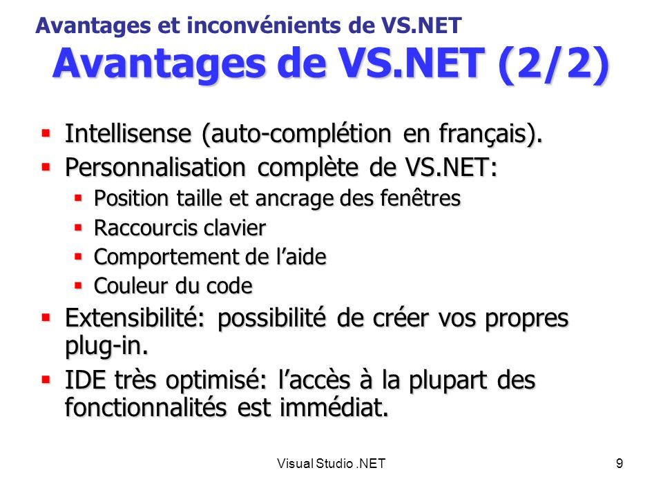 Avantages de VS.NET (2/2) Intellisense (auto-complétion en français).