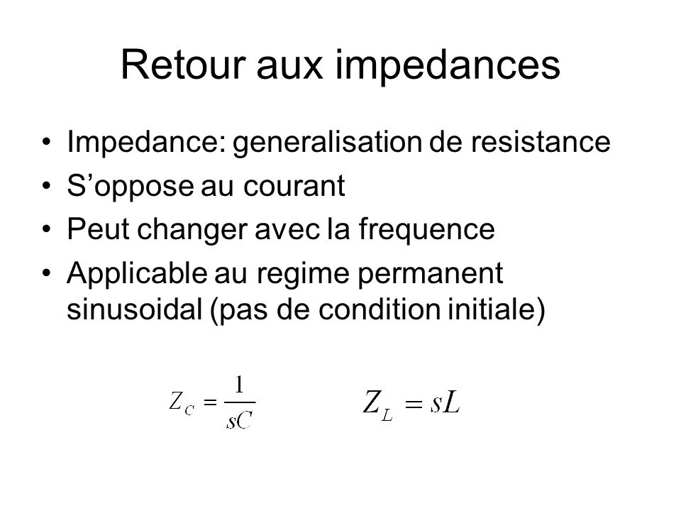 Retour aux impedances Impedance: generalisation de resistance