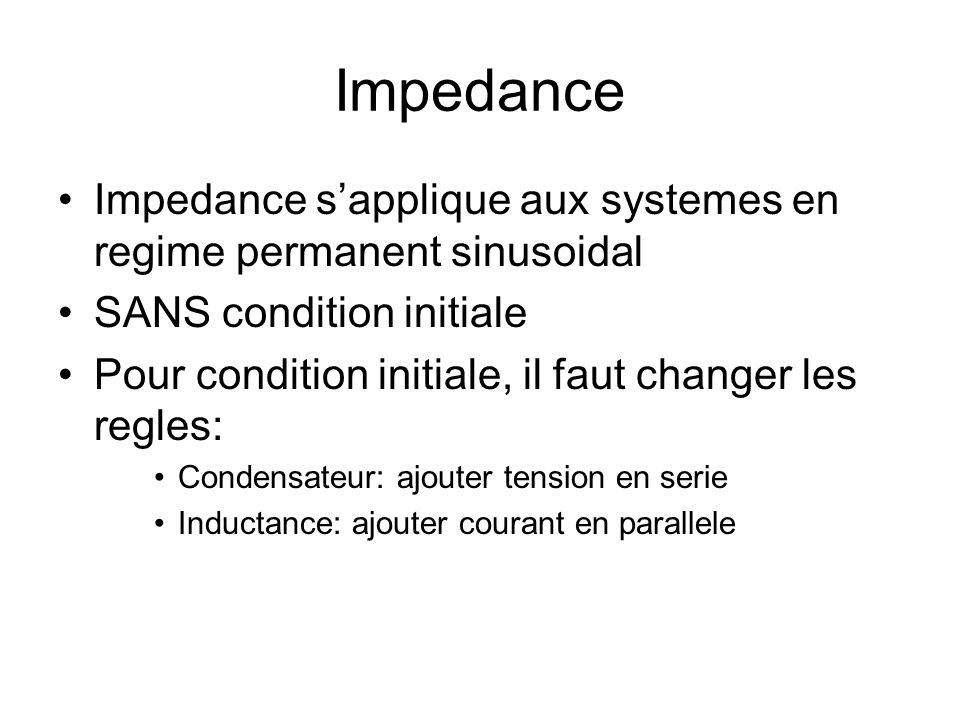 Impedance Impedance s'applique aux systemes en regime permanent sinusoidal. SANS condition initiale.
