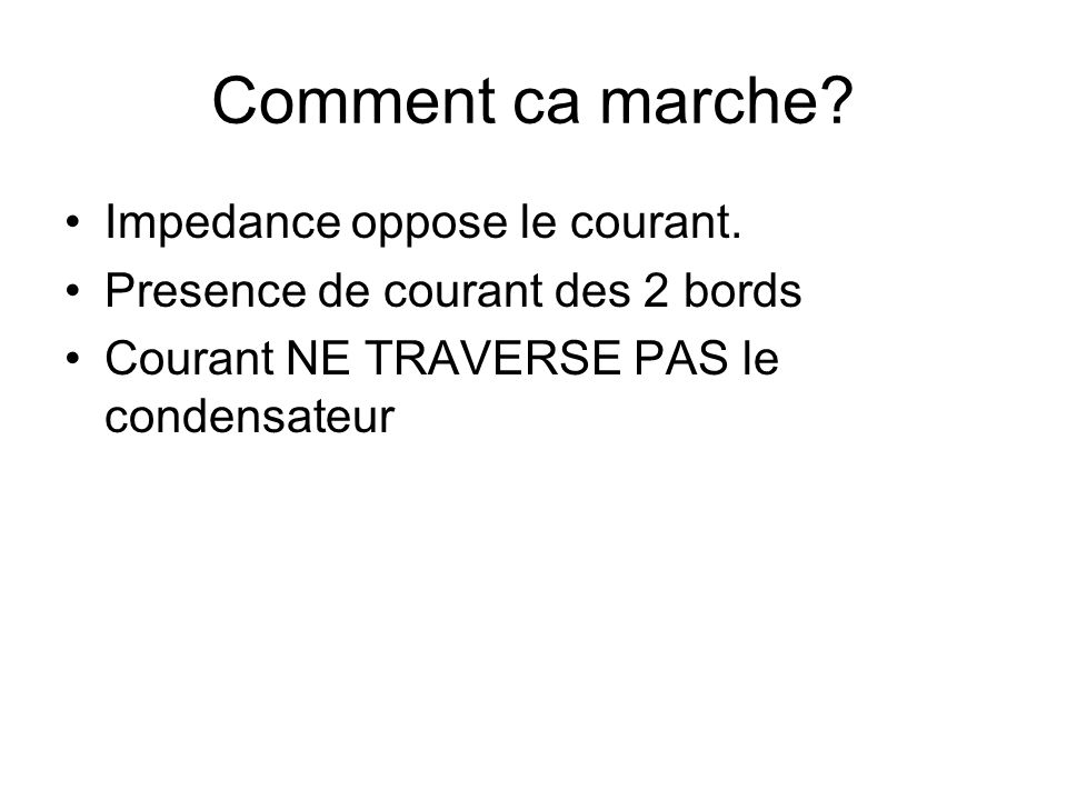 Comment ca marche Impedance oppose le courant.
