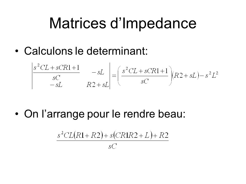 Matrices d'Impedance Calculons le determinant:
