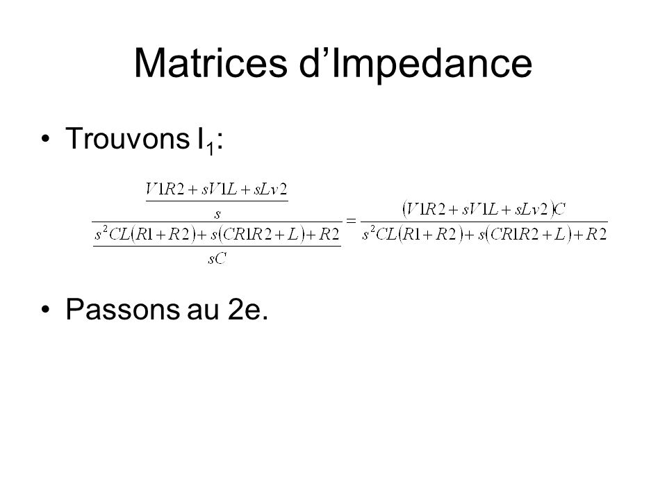 Matrices d'Impedance Trouvons I1: Passons au 2e.