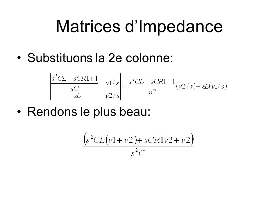 Matrices d'Impedance Substituons la 2e colonne: Rendons le plus beau:
