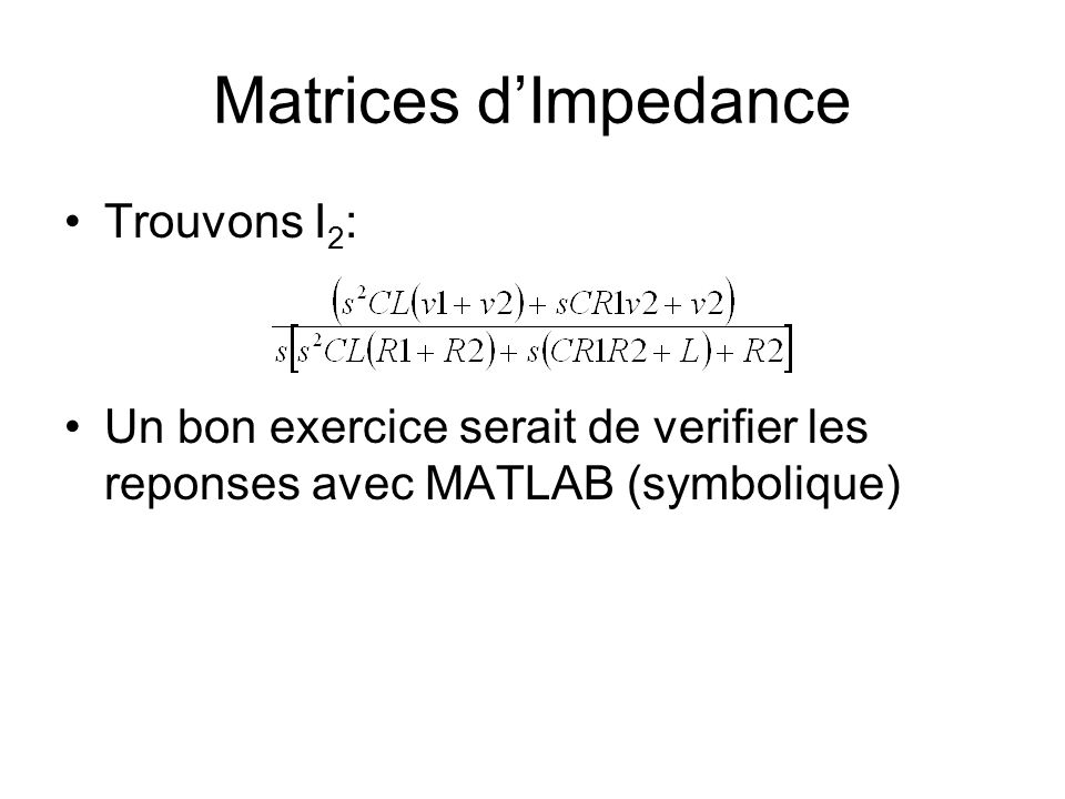 Matrices d'Impedance Trouvons I2: