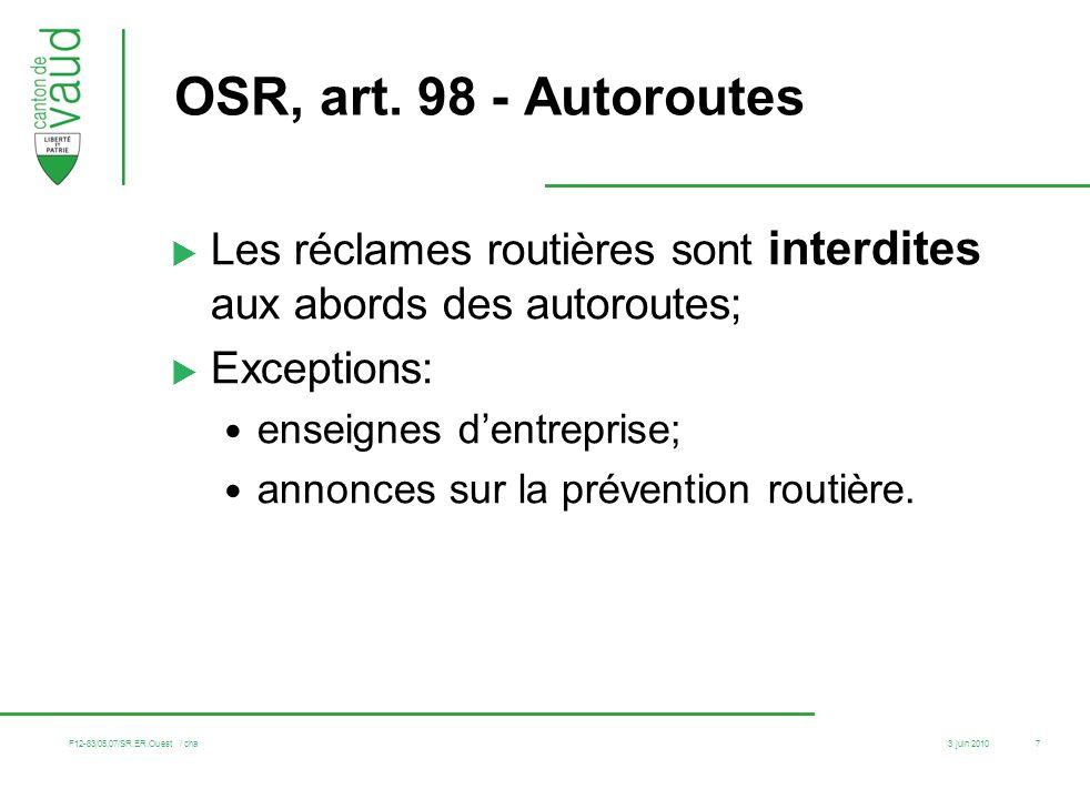OSR, art. 98 - Autoroutes Les réclames routières sont interdites aux abords des autoroutes; Exceptions: