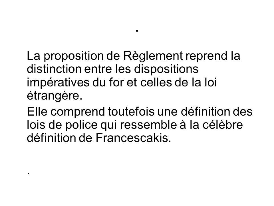 . La proposition de Règlement reprend la distinction entre les dispositions impératives du for et celles de la loi étrangère.