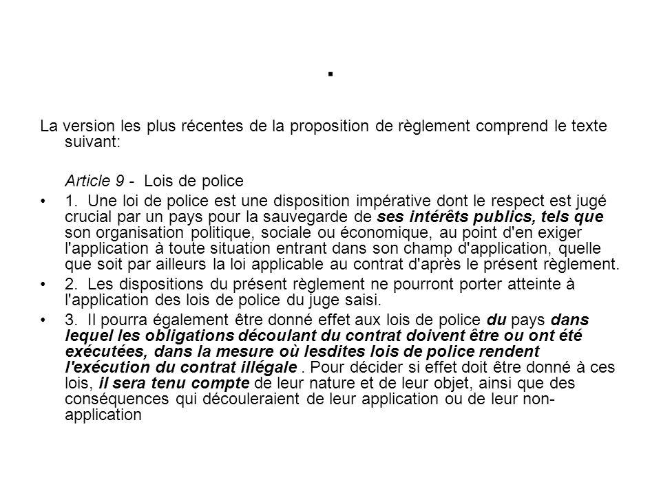 . La version les plus récentes de la proposition de règlement comprend le texte suivant: Article 9 - Lois de police.