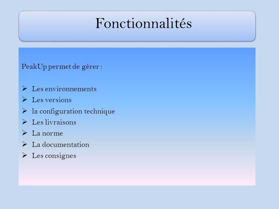 Fonctionnalités PeakUp permet de gérer : Les environnements